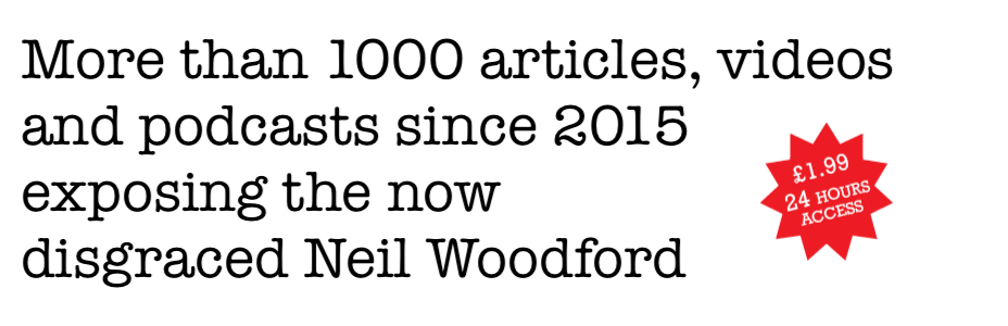 More than 1000 articles, videos and podcasts since 2015 exposing the now disgraced Neil Woodford